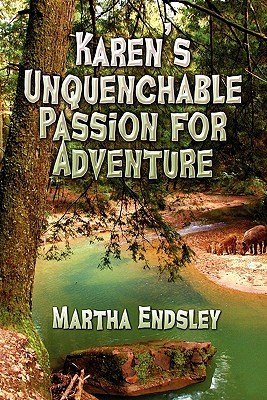Karens Unquenchable Passion for Adventure  by  Martha Endsley