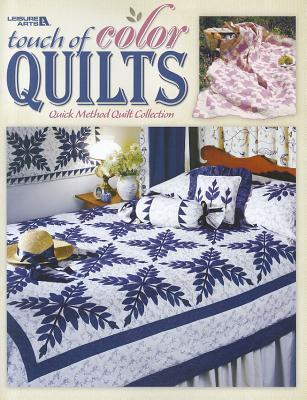 Touch of Color Quilts: Quick Method Quilt Collection  by  Leisure Arts, Inc.