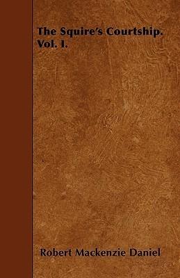 The Squires Courtship. Vol. I  by  Robert Mackenzie Daniel