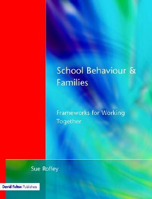 School Behaviour and Families: Frameworks for Working Together Sue Roffey