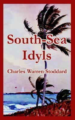 South-Sea Idyls Charles Warren Stoddard