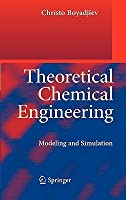 Theoretical Chemical Engineering: Modeling and Simulation  by  Christo Boyadjiev