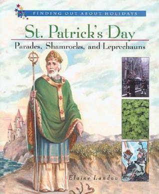 St. Patricks Day: Parades, Shamrocks, and Leprechauns Elaine Landau