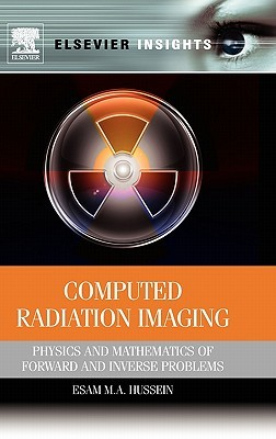 Computed Radiation Imaging: Physics and Mathematics of Forward and Inverse Problems Esam M A Hussein