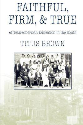 Faithful, Firm and True Titus Brown