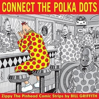 Zippy: Connecting the Polka Dots  by  Bill Griffith