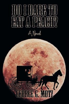 Do I Dare To Eat A Peach? George G. Motz