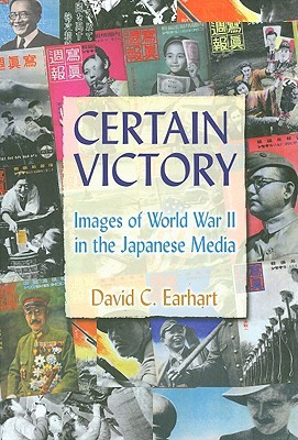 Certain Victory: Images of World War II in Japanese Media  by  David C. Earhart