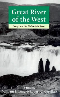 Great River of the West: Essays on the Columbia River  by  Robert C. Carriker
