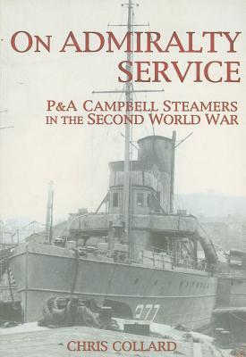 On Admiralty Service: P&A Campbell Steamers in the Second World War Chris Collard