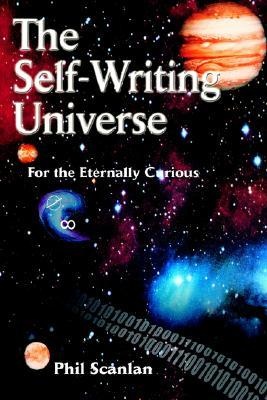 The Self-Writing Universe: For the Eternally Curious Phil Scanlan