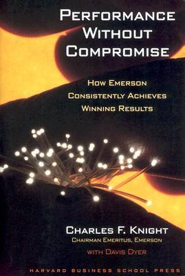 Performance Without Compromise: How Emerson Consistently Achieves Winning Results  by  Charles F. Knight