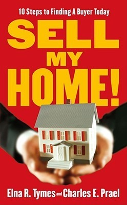 Sell My Home!: 10 Steps to Finding a Buyer Today  by  Elna R. Tymes