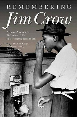 Remembering Jim Crow: African Americans Tell About Life in the Segregated South William Henry Chafe