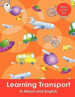 Learning Transport in Maori and English  by  Ahurewa Kahukura