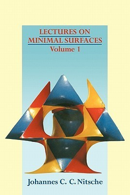Lectures on Minimal Surfaces: Volume 1, Introduction, Fundamentals, Geometry and Basic Boundary Value Problems Johannes C.C. Nitsche