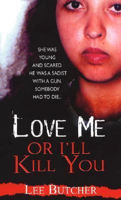 Love Me or Ill Kill You  by  Lee Butcher