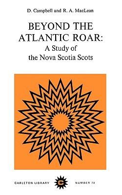 Beyond the Atlantic Roar: A Study of the Nova Scotia Scots  by  Douglas F. Campbell