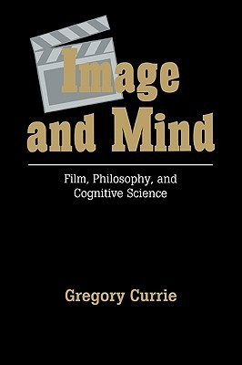 Image and Mind: Film, Philosophy and Cognitive Science Gregory Currie