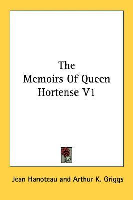 The Memoirs of Queen Hortense V1  by  Jean Hanoteau