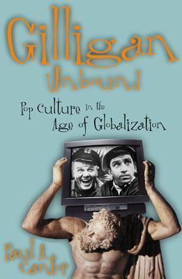 Gilligan Unbound: Popular Culture in the Age of Globalization  by  Paul Cantor