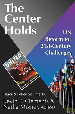 The Center Holds: UN Reform for 21st-Century Challenges  by  Kevin P. Clements