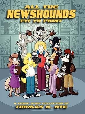 All the Newshounds Fit to Print  by  Thomas K. Dye
