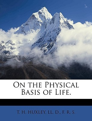 On the Physical Basis of Life.  by  Thomas Henry Huxley