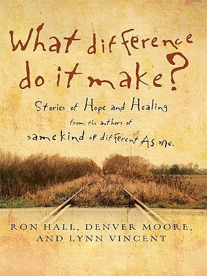What Difference Do It Make?: Stories of Hope and Healing Ron Hall