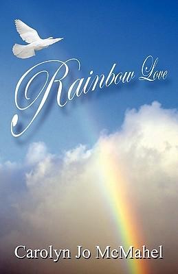Rainbow Love Carolyn Jo McMahel