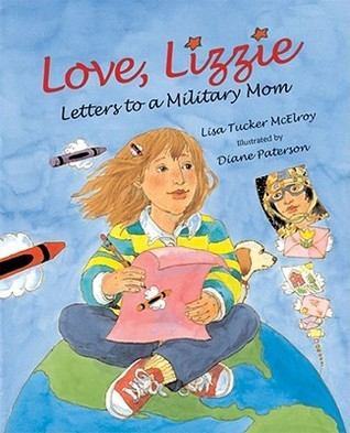 Love, Lizzy: Letters to a Military Mom Lisa Tucker McElroy