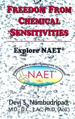 freedom from Chemical Sensitivities: Explore NAET Devi S. Nambudripad