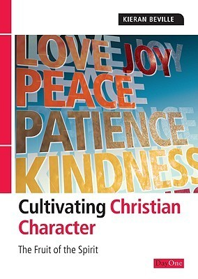 Cultivating Christian Character: The Fruit Of The Spirit  by  Kieran Beville