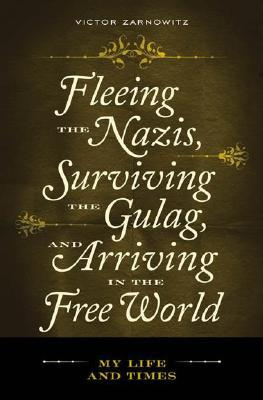 Fleeing the Nazis, Surviving the Gulag, and Arriving in the Free World: My Life and Times  by  Victor Zarnowitz