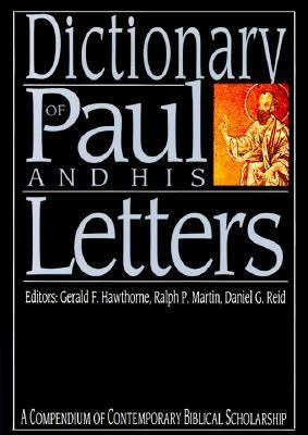 Dictionary of Paul and His Letters: A Compendium of Contempoary Biblical Scholarship  by  Ralph P. Martin
