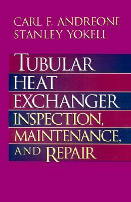 Tubular Heat Exchanger: Inspection, Maintenance and Repair  by  Carl F. Andreone