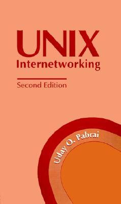 UNIX Internetworking  by  Uday O. Pabrai