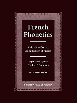 French Phonetics: A Guide to Correct Pronunciation of French  by  Trudie Maria Booth