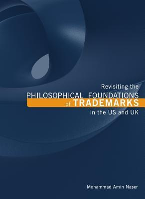 Revisiting the Philosophical Foundations of Trademarks in the US and UK Mohammad Amin Naser