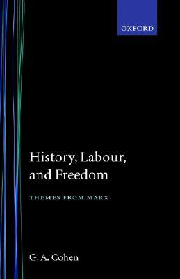 History, Labour, and Freedom: Themes from Marx  by  Gerald A. Cohen