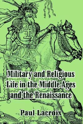 Military and Religious Life in the Middle Ages and the Renaissance  by  P.L. Jacob