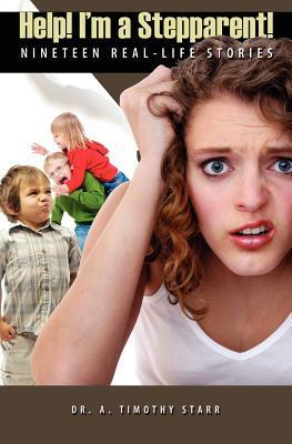 Help! Im a Stepparent: Nineteen Real-Life Stories Timothy A. Starr