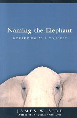 Naming the Elephant: Worldview as a Concept James W. Sire