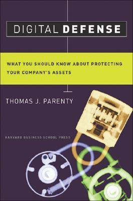 Digital Defense: What You Should Know About Protecting Your Companys Assets Thomas J. Parenty