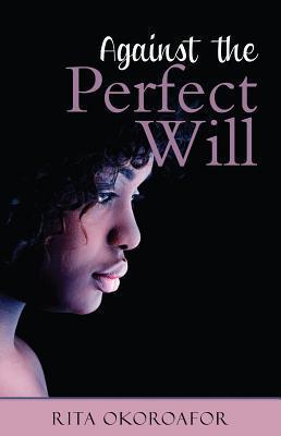 Against the Perfect Will Rita Okoroafor