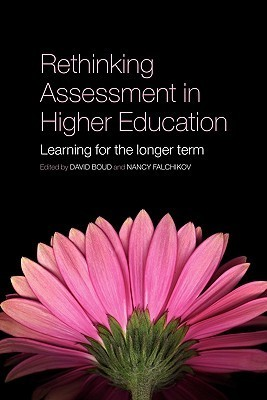 Rethinking Assessment in Higher Education: Learning for the Longer Term  by  David Boud