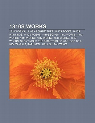 1810s Works: 1810 Works, 1810s Architecture, 1810s Books, 1810s Paintings, 1810s Poems, 1810s Songs, 1812 Works, 1813 Works, 1814 W Source Wikipedia