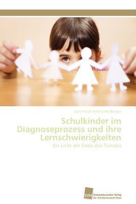 Schulkinder im Diagnoseprozess und ihre Lernschwierigkeiten: Ein Licht am Ende des Tunnels  by  Luciana de Arêa Leão Borges