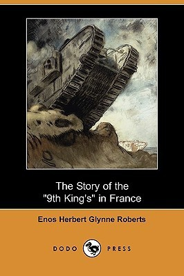 The Story of the 9th Kings in France Enos Herbert Glynne Roberts