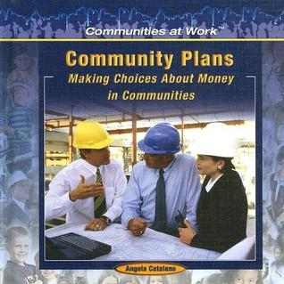Community Plans:: Making Choices about Money in Communities  by  Angela Catalano